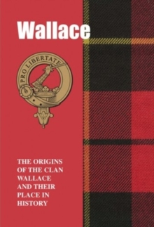 Image for Wallace : The Origins of the Clan Wallace and Their Place in History