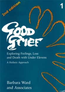 Image for Good grief  : exploring feelings, loss and death with under elevens1