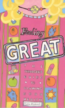 Image for Feeling great  : the teenager's guide to glowing health