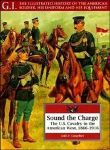 Image for Sound the charge  : the U.S. Cavalry in the American West, 1866-1916