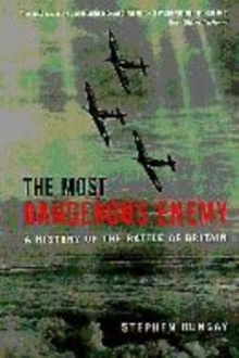 Image for The most dangerous enemy  : a history of the Battle of Britain