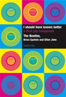 Image for I should have known better  : a life in pop management - The Beatles, Brian Epstein and Elton John