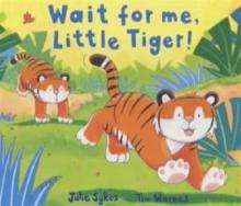 Image for Wait for me, Little Tiger!