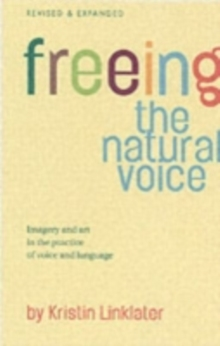Image for Freeing the natural voice  : imagery and art in the practice of voice and language