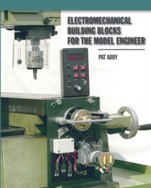 Image for Electromechanical building blocks for the model engineer