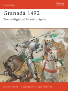 Image for The Fall of Granada, 1481-1492 : The End of Andalucian Islam