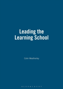 Image for Leading the learning school  : raising standards of achievement by improving the quality of learning and teaching