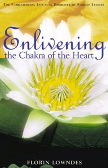Image for Enlivening the Chakra of the Heart : The Fundamental Spiritual Exercises of Rudolf Steiner