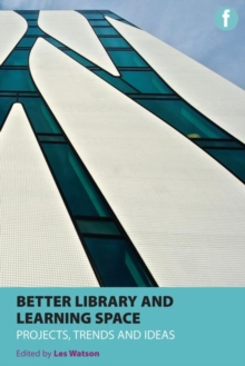 Image for Better library and learning space  : projects, trends, ideas