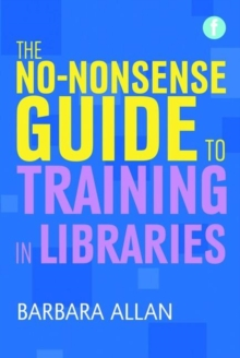 Image for The no-nonsense guide to training in libraries