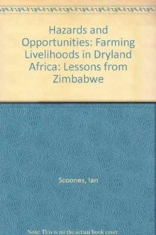 Image for Hazards and Opportunities : Farming Livelihoods in Dryland Africa. Lessons from Zimbabwe