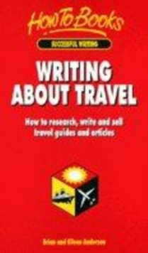 Image for Writing about travel  : how to research, write and sell travel guides and articles