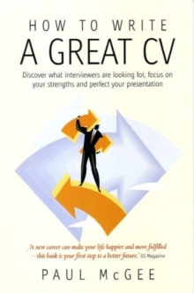 Image for How to write a great CV  : discover what interviewers are looking for, focus on your strengths and perfect your presentation
