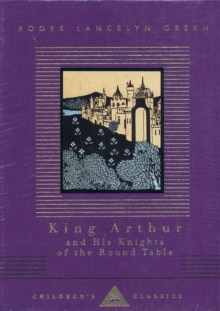 Image for King Arthur and his Knights of the Round Table  : retold out of the old Romances