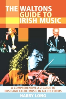 Image for The Waltons Guide to Irish Music : A Comprehensive A-Z Guide to Irish and Celtic Music in All its Forms