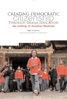Image for Creating Democratic Citizenship Through Drama Education : The Writings of Jonothan Neelands