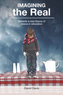 Image for Imagining the real  : towards a new theory of drama in education