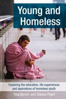 Image for Young and homeless  : exploring the education, life experiences and aspirations of homeless youth