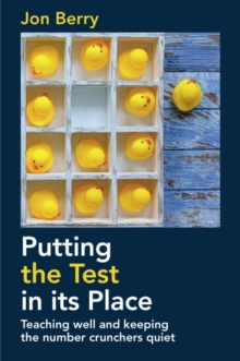 Image for Putting the test in its place  : teaching well and keeping the number crunchers quiet