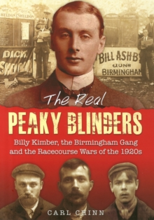 Image for The real Peaky blinders  : Billy Kimber, the Birmingham gang and the racecourse wars of the 1920s