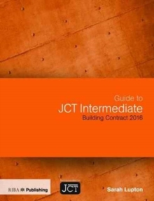 Image for Guide to JCT intermediate building contract 2016  : JCT intermediate building contract (IC), JCT intermediate building contract with contractor's design (ICD)