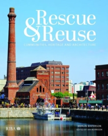 Image for Rescue and reuse  : communities, heritage and architecture