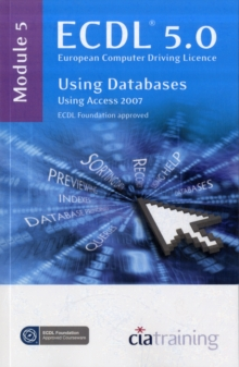 Image for ECDL 5.0, European Computer Driving LicenceModule 5,: Using databases using Access 2007