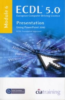 Image for ECDL Syllabus 5.0 Module 6 Presentation Using PowerPoint 2010