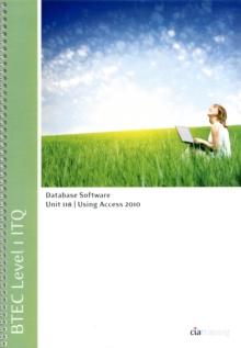 Image for BTEC Level 1 ITQ - Unit 118 - Database Software Using Microsoft Access 2010