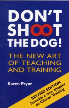 Image for Don't shoot the dog  : the new art of teaching and training