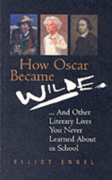 Image for How Oscar became Wilde - and other literary lives you never learned about in school