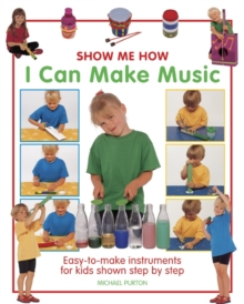 Image for Show me how I can make music  : easy-to-make instruments for kids showm step by step