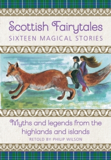 Image for Scottish Fairytales : Sixteen magical myths and legends from the highlands and islands