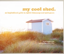 Image for My cool shed  : an inspirational guide to stylish hideaways and workspaces