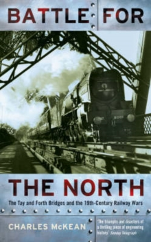 Image for Battle for the North  : the Tay and Forth Bridges and the 19th-century railway wars