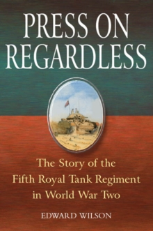 Image for Press on regardless  : the story of the Fifth Royal Tank Regiment in World War Two