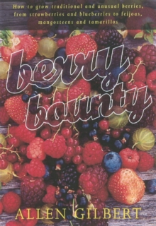 Image for Berry bounty  : how to grow traditional & unusual berries, from strawberries & blueberries to feijoas, mangosteens & tamarillos