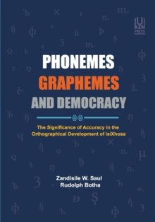 Image for Phenemes, Graphemes and Democracy : The Significance of Accuracy in the Orthographical Development of IsiXhosa