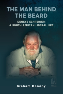 Image for The Man Behind the Beard Deneys Schreiner : A South African Liberal Life