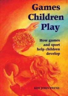 Image for Games children play  : how games and sport help children develop