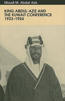 Image for King Abdul-Aziz and the Kuwait Conference, 1923-24