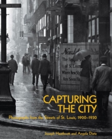 Image for Capturing the city  : photographs from the streets of St. Louis, 1900-1930