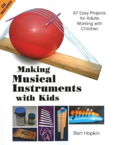 Image for Making Musical Instruments with Kids : 67 Easy Projects for Adults Working with Children