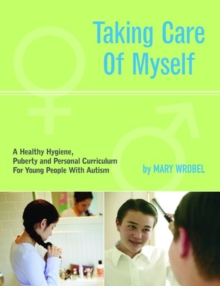 Image for Taking care of myself  : a hygiene, puberty and personal curriculum for young people with autism