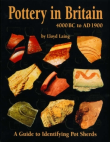 Image for Pottery in Britain 4000 BC to AD 1900  : a guide to identifying potsherds