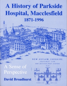 Image for The History of Parkside Hospital, Macclesfield, 1871-1996 : A Sense of Perspective