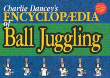 Image for Charlie Dancey's Encyclopaedia of Ball Juggling