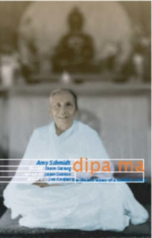 Image for Dipa Ma : The Life and Legacy of a Buddhist Master