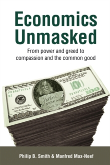 Image for Economics unmasked  : from power and greed to compassion and the common good