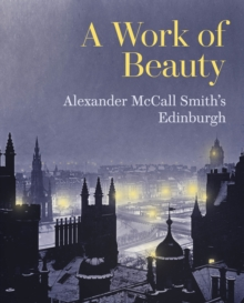 Image for A Work of Beauty : Alexander McCall Smith's Edinburgh